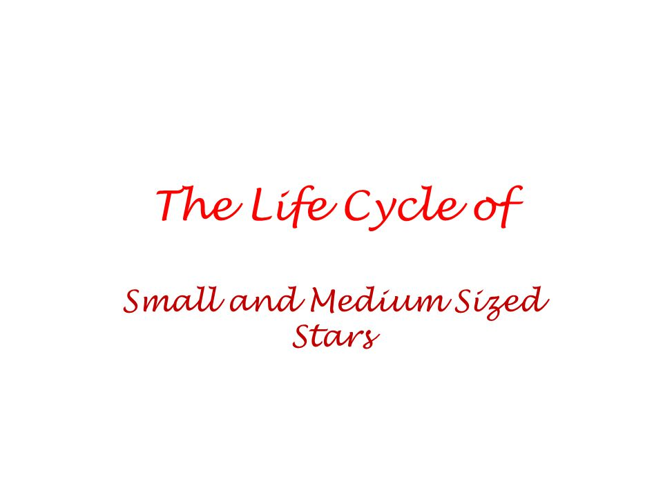 The Life Cycle of Small and Medium Sized Stars