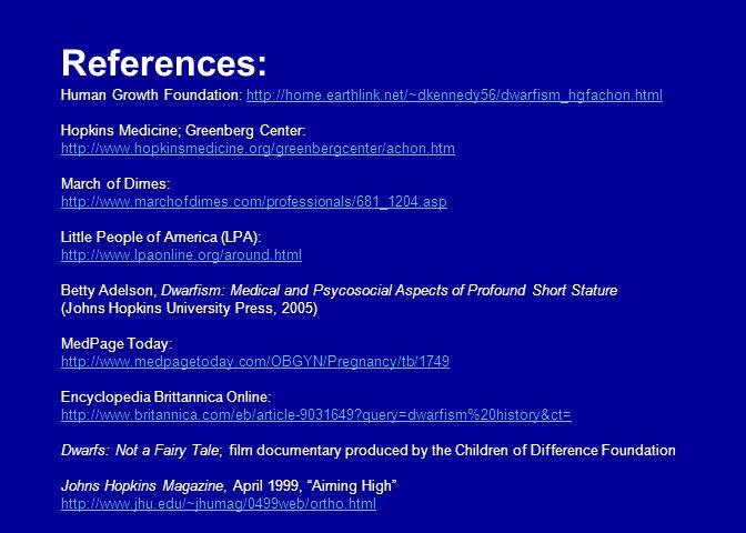References: Human Growth Foundation: http://home.earthlink.net/~dkennedy56/dwarfism_hgfachon.htmlhttp://home.earthlink.net/~dkennedy56/dwarfism_hgfach