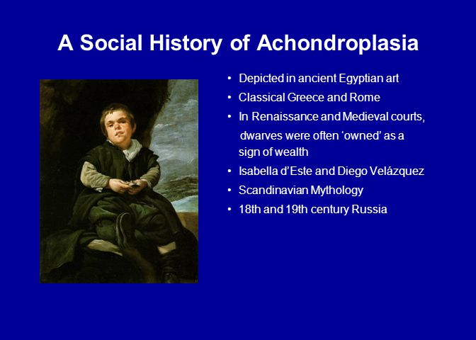 A Social History of Achondroplasia Depicted in ancient Egyptian art Classical Greece and Rome In Renaissance and Medieval courts, dwarves were often '