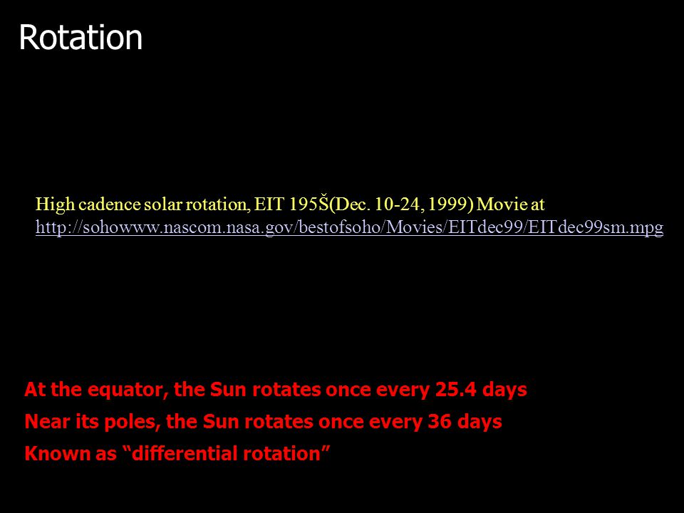 "Rotation At the equator, the Sun rotates once every 25.4 days Near its poles, the Sun rotates once every 36 days Known as ""differential rotation"" High"