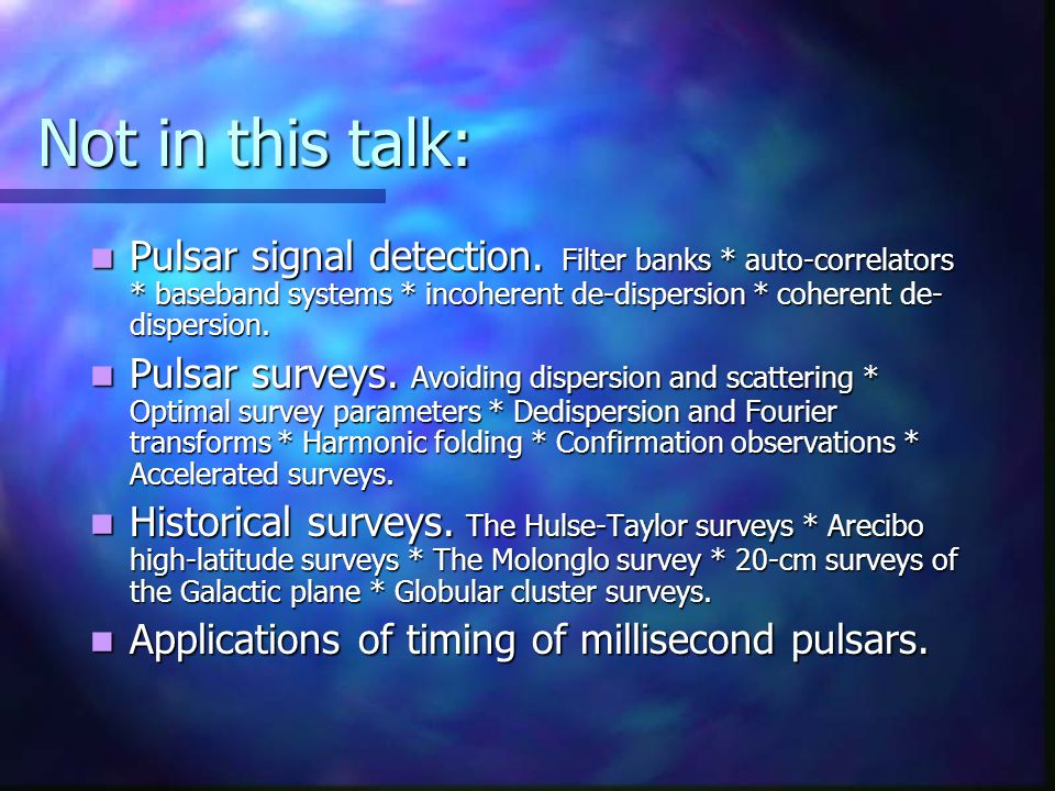 In this talk (continued): Pulsar Timing.