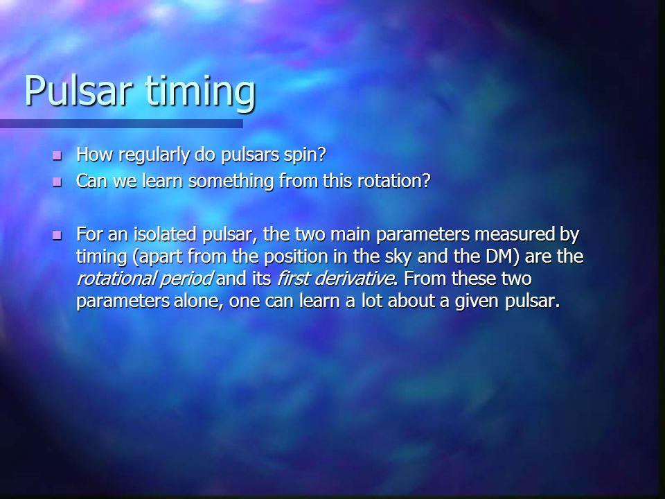 Pulsar timing How regularly do pulsars spin. How regularly do pulsars spin.