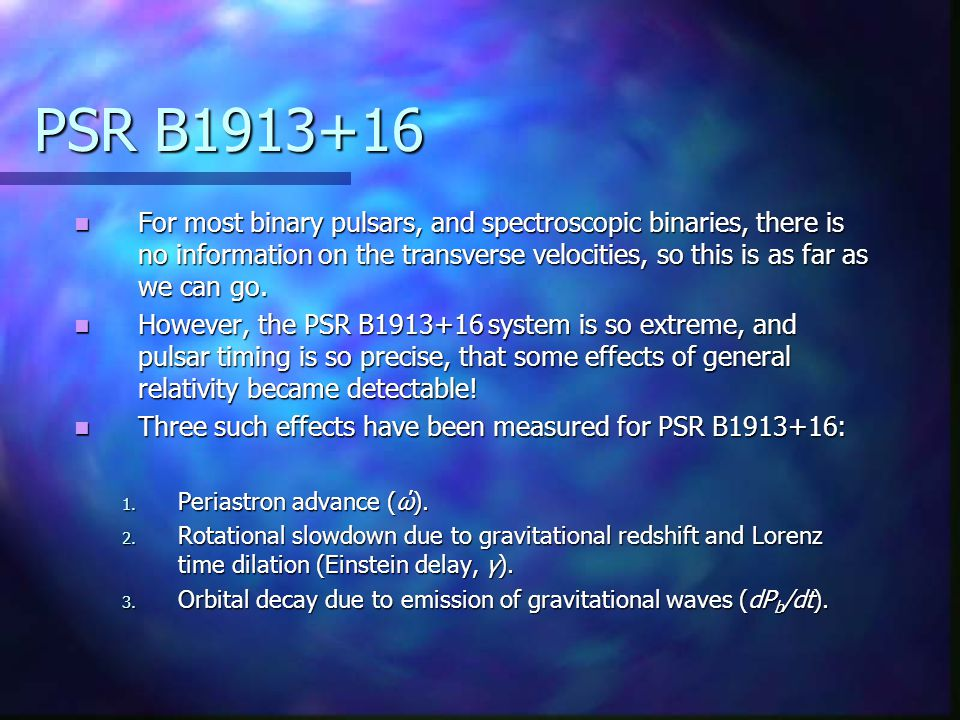 PSR B1913+16 For most binary pulsars, and spectroscopic binaries, there is no information on the transverse velocities, so this is as far as we can go.
