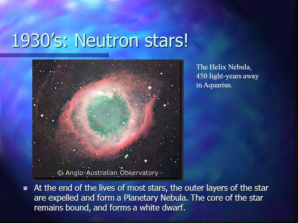 1930's: Neutron stars.