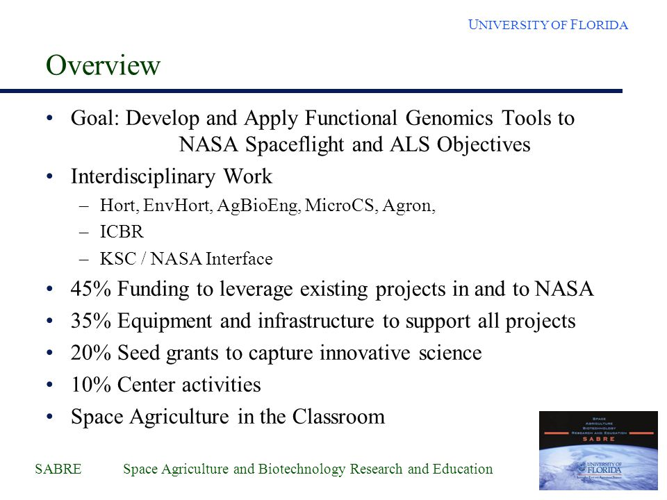 SABRE Space Agriculture and Biotechnology Research and Education U NIVERSITY OF F LORIDA Overview Goal: Develop and Apply Functional Genomics Tools to