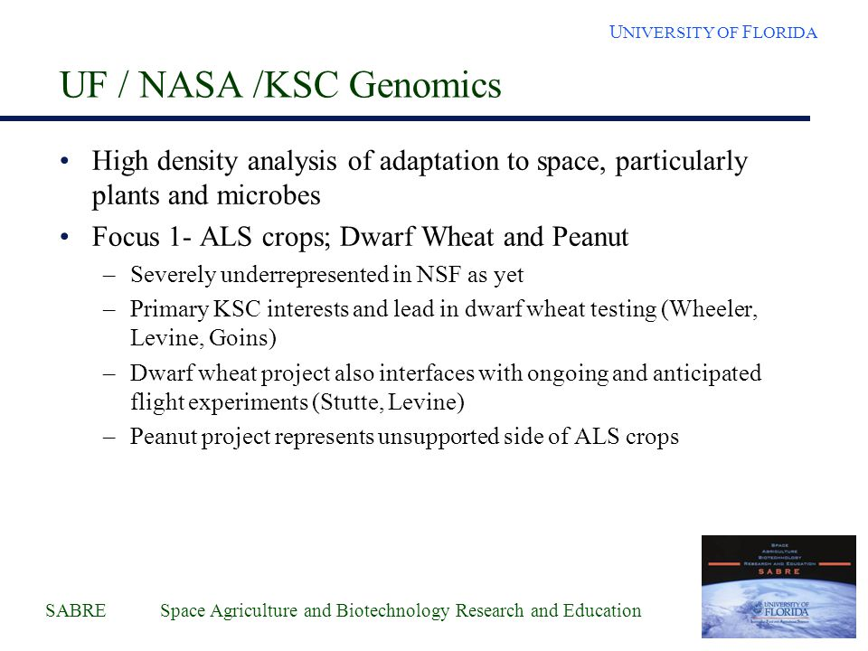 SABRE Space Agriculture and Biotechnology Research and Education U NIVERSITY OF F LORIDA UF / NASA /KSC Genomics High density analysis of adaptation t