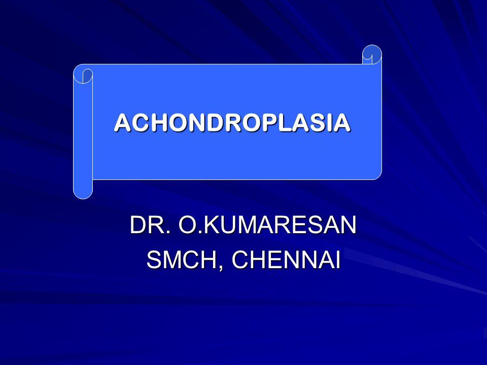 DR. O.KUMARESAN SMCH, CHENNAI ACHONDROPLASIA
