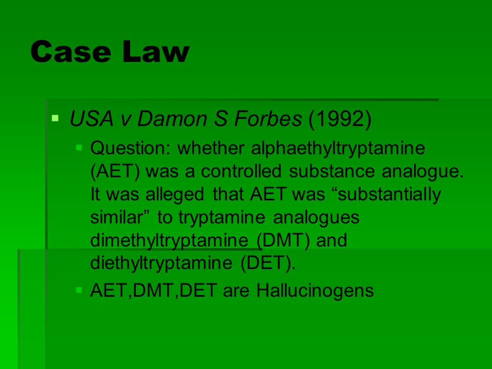 Case Law   USA v Damon S Forbes (1992)   Question: whether alphaethyltryptamine (AET) was a controlled substance analogue. It was alleged that AET