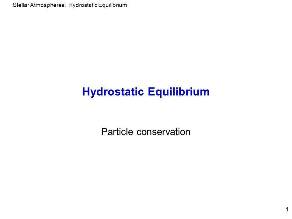 Stellar Atmospheres: Hydrostatic Equilibrium 1 Hydrostatic Equilibrium Particle conservation