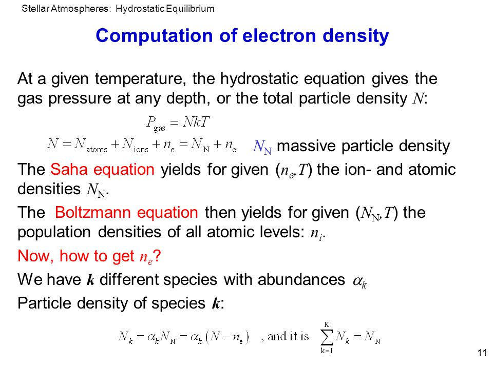Stellar Atmospheres: Hydrostatic Equilibrium 11 Computation of electron density At a given temperature, the hydrostatic equation gives the gas pressur