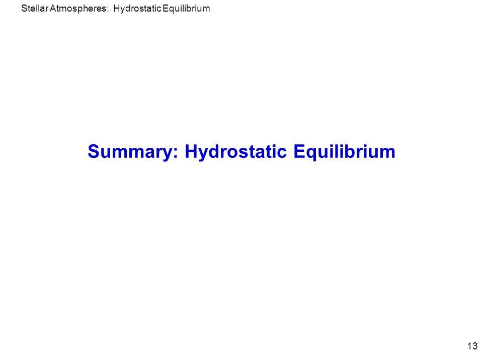 Stellar Atmospheres: Hydrostatic Equilibrium 13 Summary: Hydrostatic Equilibrium