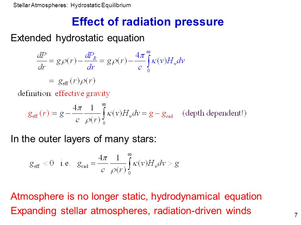 Stellar Atmospheres: Hydrostatic Equilibrium 7 Effect of radiation pressure Extended hydrostatic equation In the outer layers of many stars: Atmospher