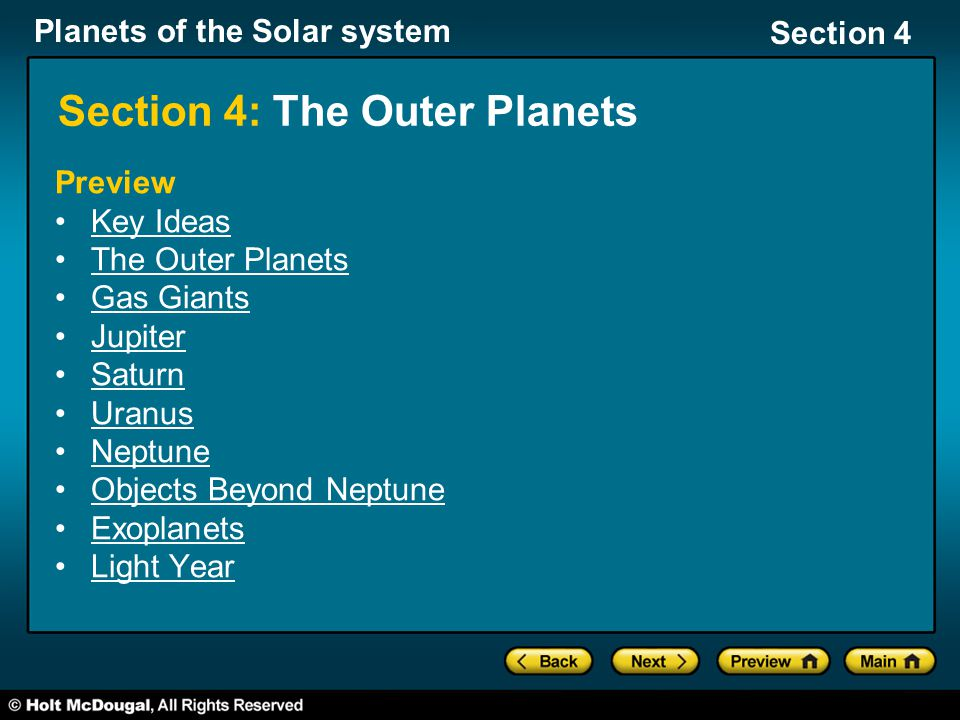 Planets of the Solar system Section 4 Section 4: The Outer Planets Preview Key Ideas The Outer Planets Gas Giants Jupiter Saturn Uranus Neptune Objects Beyond Neptune Exoplanets Light Year
