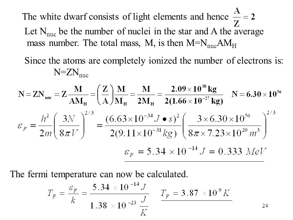 24 The white dwarf consists of light elements and hence Let N nuc be the number of nuclei in the star and A the average mass number.