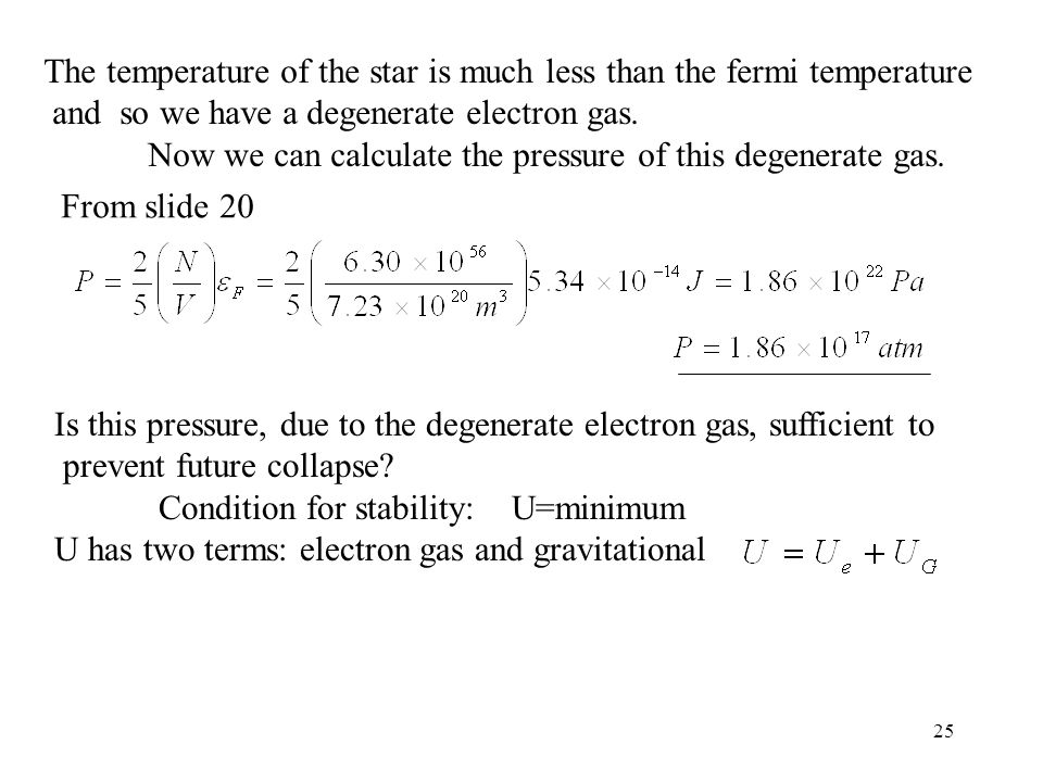 25 The temperature of the star is much less than the fermi temperature and so we have a degenerate electron gas.