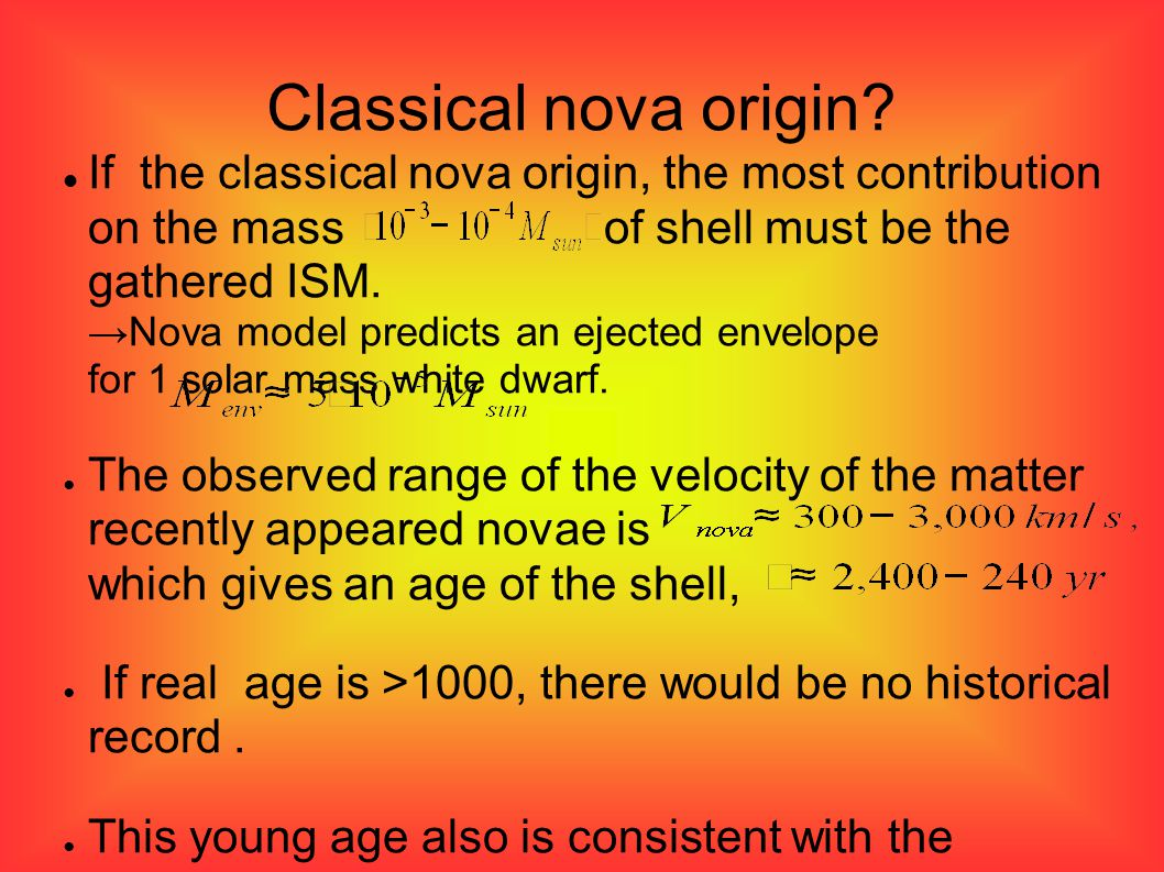 Classical nova origin? If the classical nova origin, the most contribution on the mass of shell must be the gathered ISM. →Nova model predicts an ejec