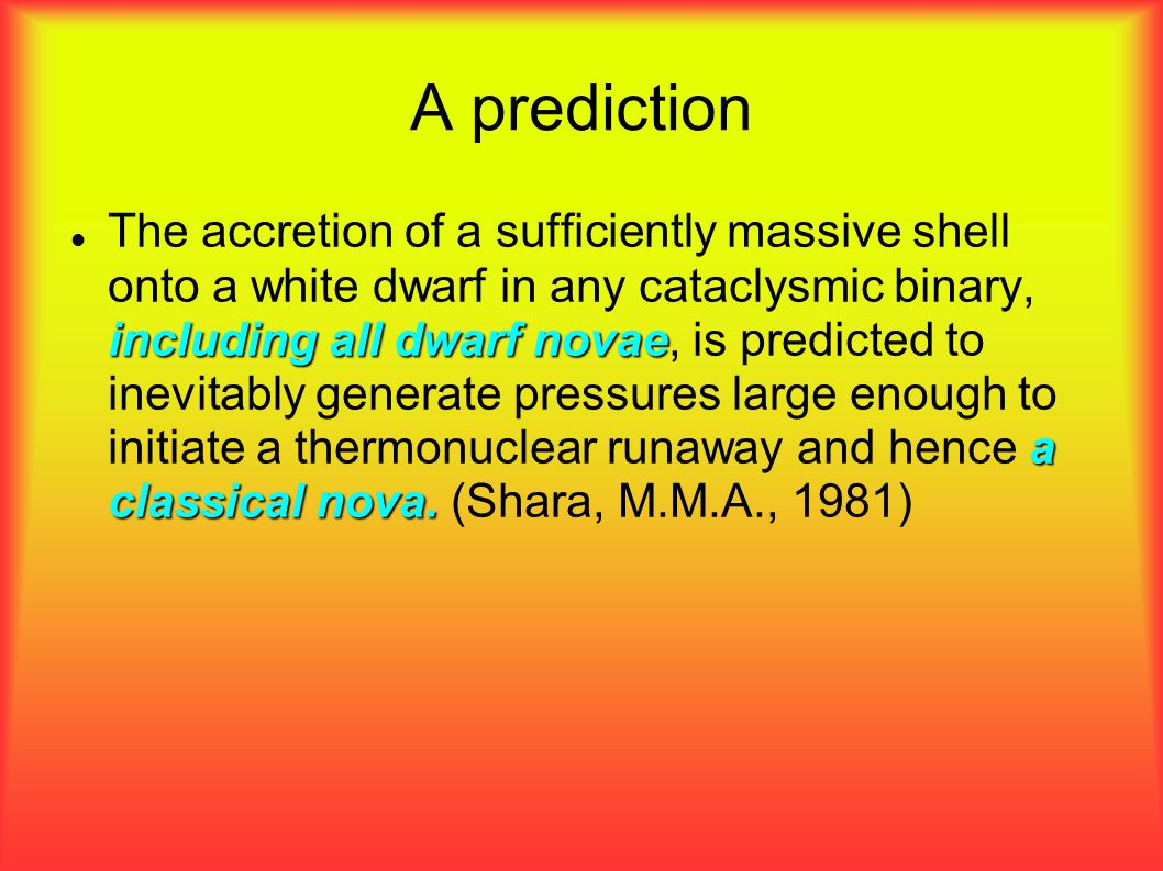 A prediction including all dwarf novae a classical nova. The accretion of a sufficiently massive shell onto a white dwarf in any cataclysmic binary, i