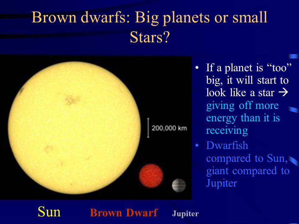 Brown dwarfs: Big planets or small Stars.