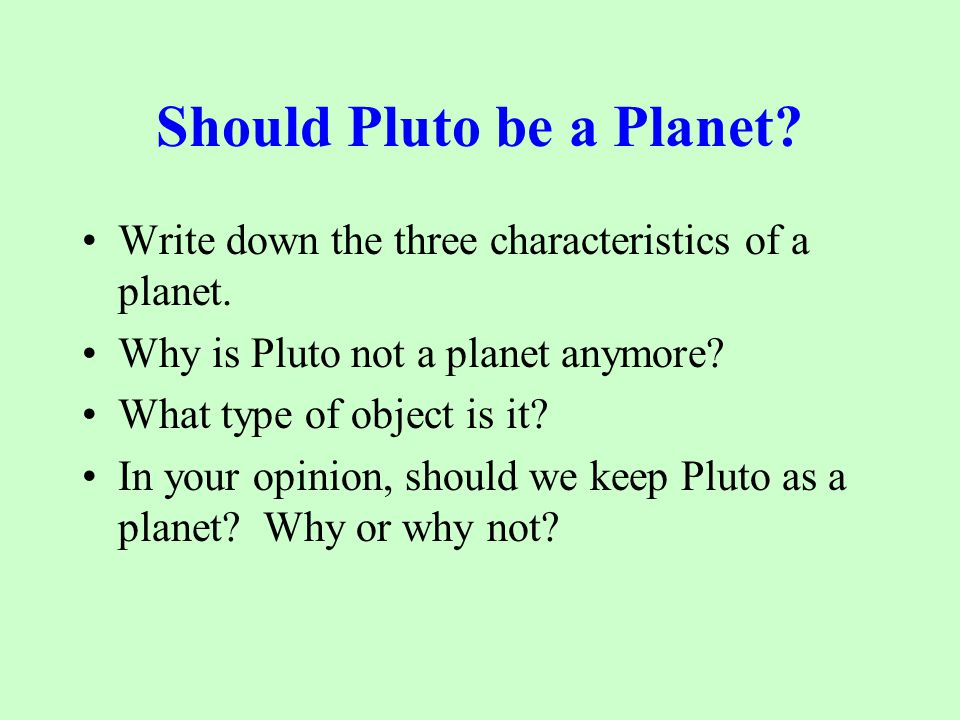 Should Pluto be a Planet. Write down the three characteristics of a planet.