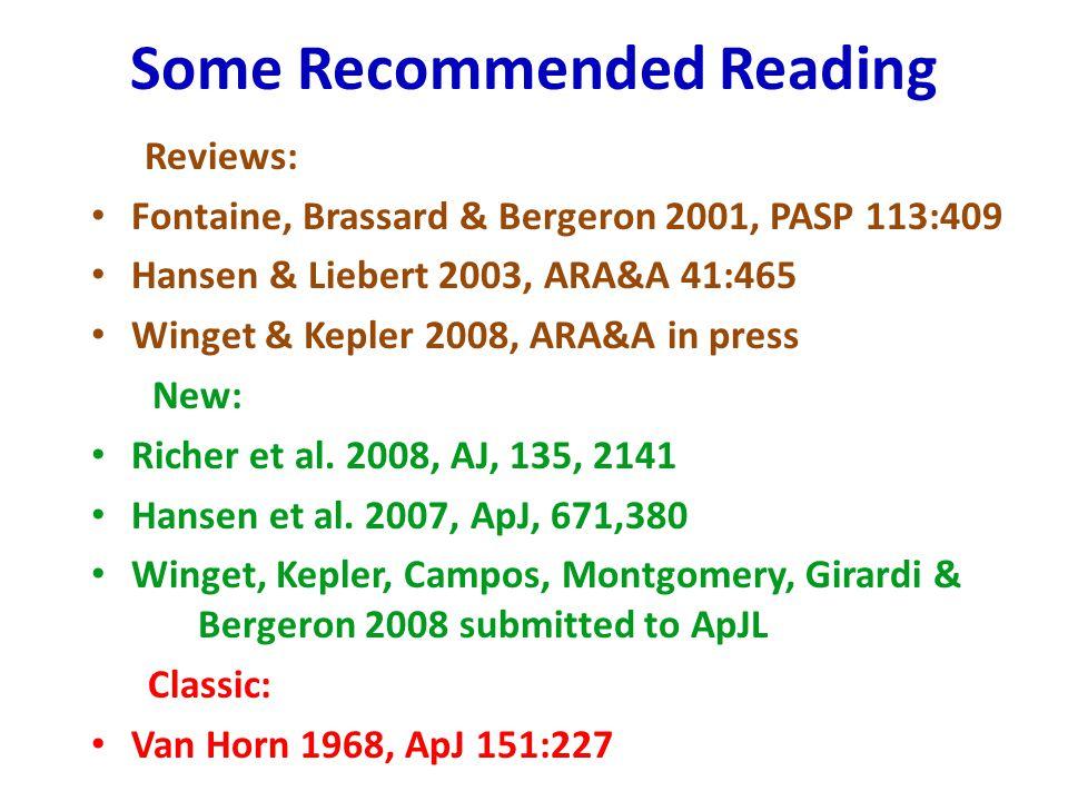 Some Recommended Reading Reviews: Fontaine, Brassard & Bergeron 2001, PASP 113:409 Hansen & Liebert 2003, ARA&A 41:465 Winget & Kepler 2008, ARA&A in press New: Richer et al.