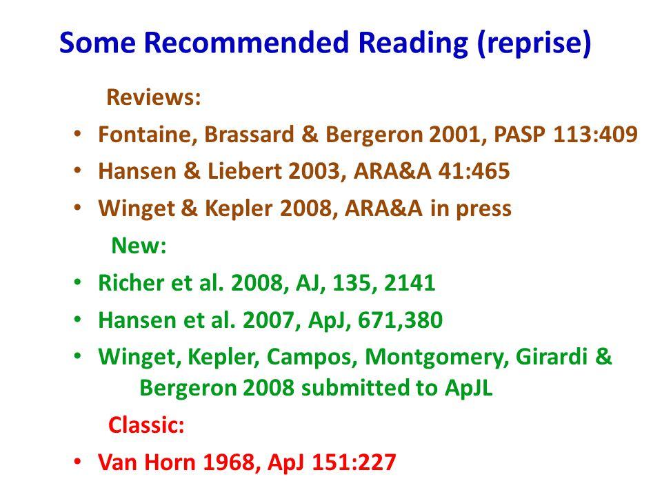Some Recommended Reading (reprise) Reviews: Fontaine, Brassard & Bergeron 2001, PASP 113:409 Hansen & Liebert 2003, ARA&A 41:465 Winget & Kepler 2008, ARA&A in press New: Richer et al.