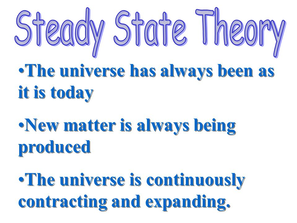 How did the universe begin?? There are three main theories of the origin of the universe. Big Bang theory Steady State theory Creation theory How did