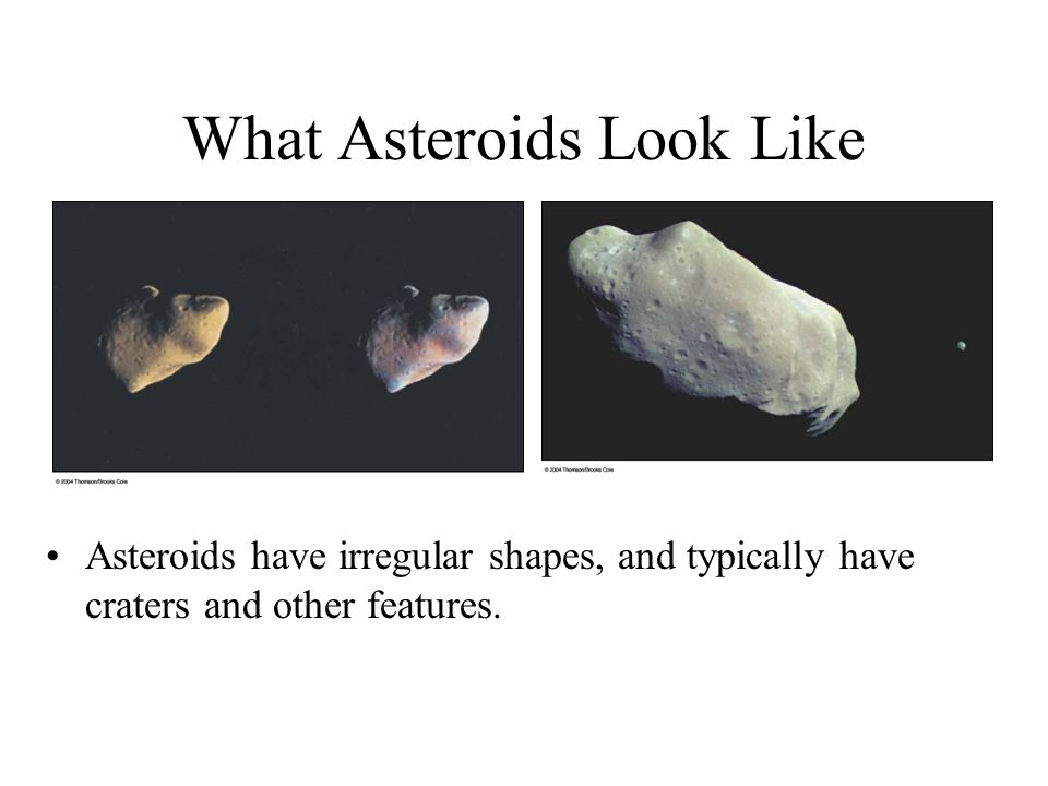 What Asteroids Look Like Asteroids have irregular shapes, and typically have craters and other features.