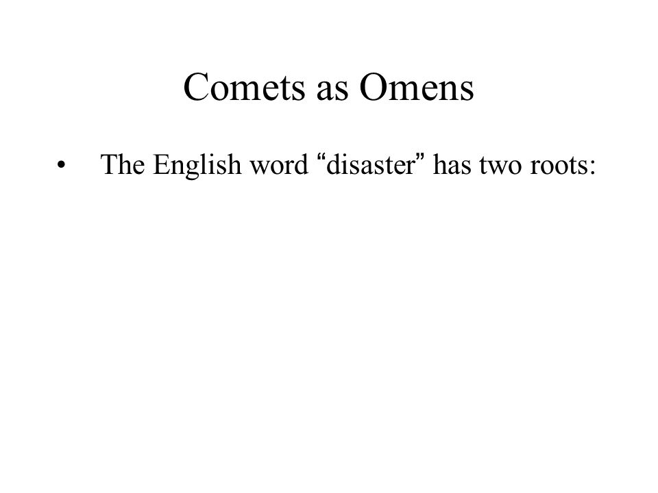 Comets as Omens The English word disaster has two roots: