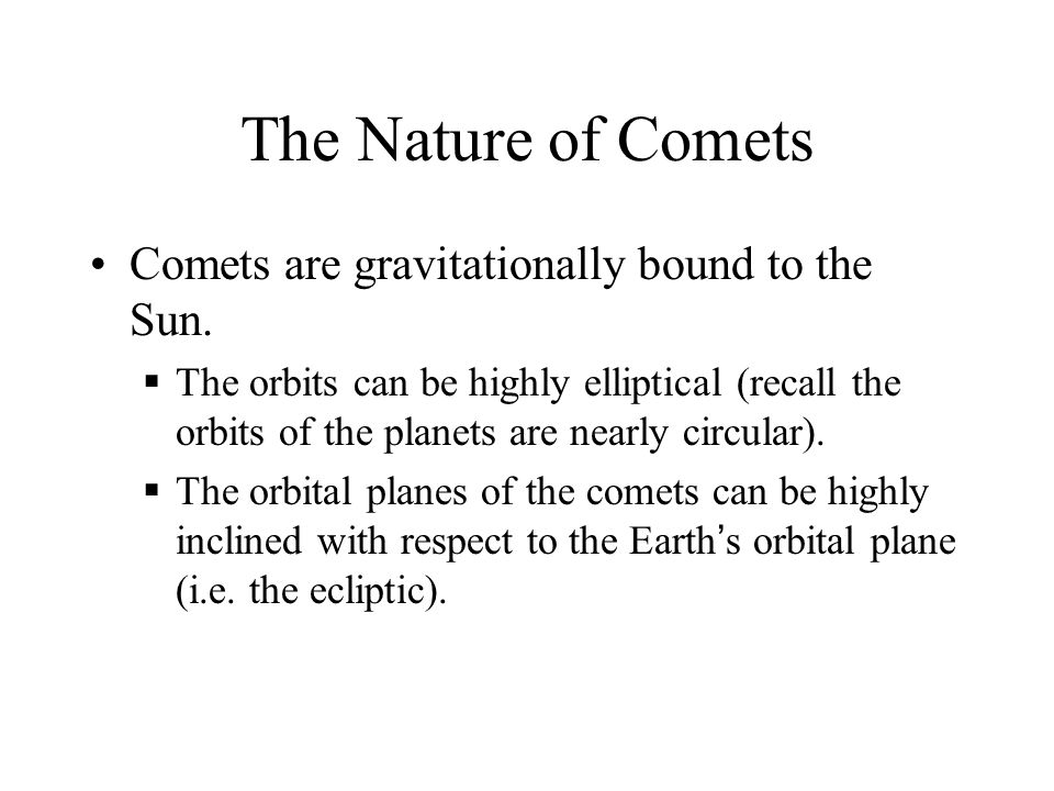 The Nature of Comets Comets are gravitationally bound to the Sun.