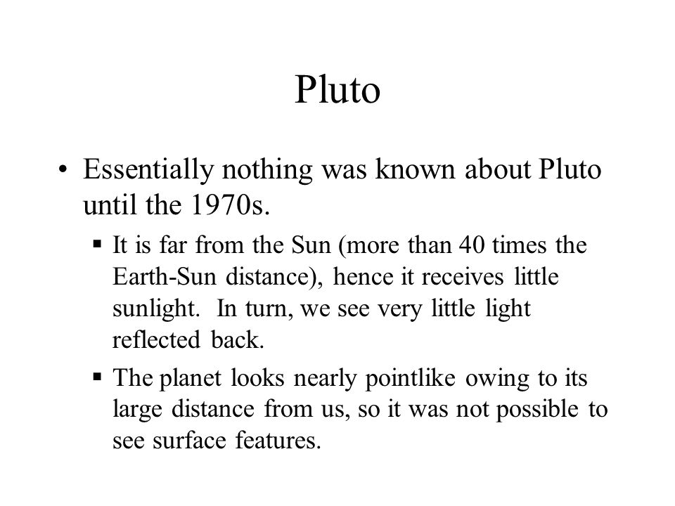 Pluto Essentially nothing was known about Pluto until the 1970s.