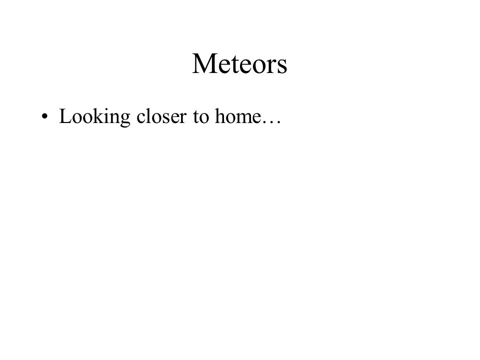 Meteors Looking closer to home…