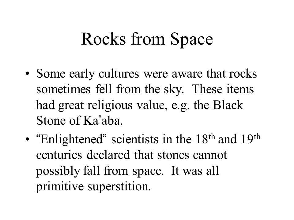 Rocks from Space Some early cultures were aware that rocks sometimes fell from the sky.