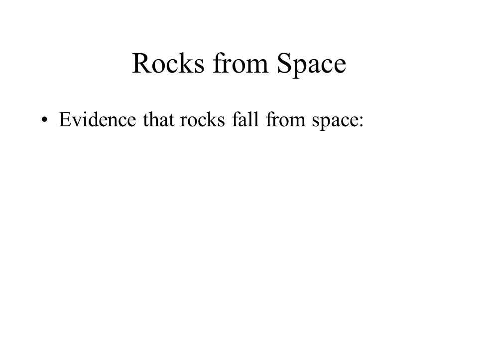 Rocks from Space Evidence that rocks fall from space: