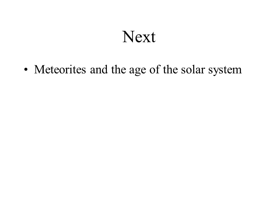Next Meteorites and the age of the solar system