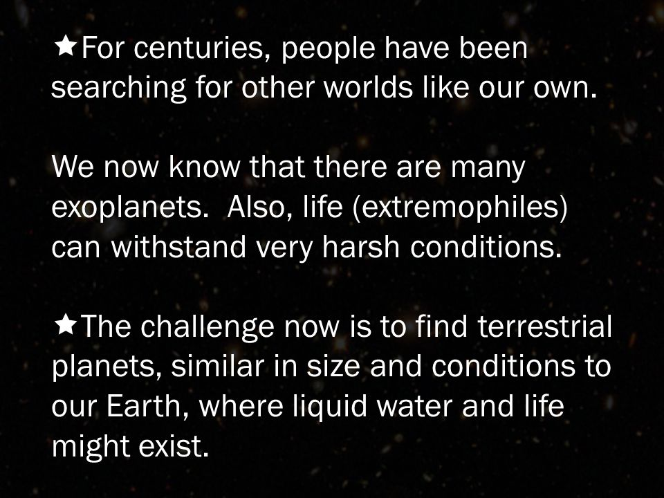  For centuries, people have been searching for other worlds like our own.