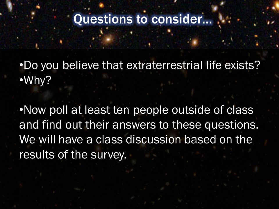 Do you believe that extraterrestrial life exists. Why.