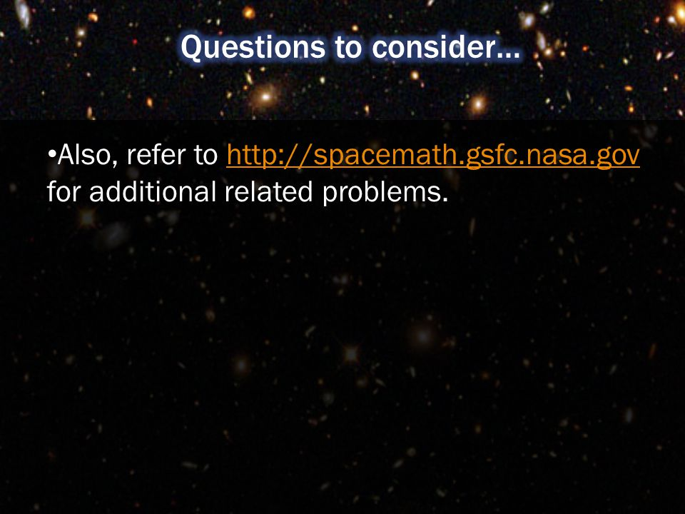 Also, refer to http://spacemath.gsfc.nasa.gov for additional related problems.http://spacemath.gsfc.nasa.gov