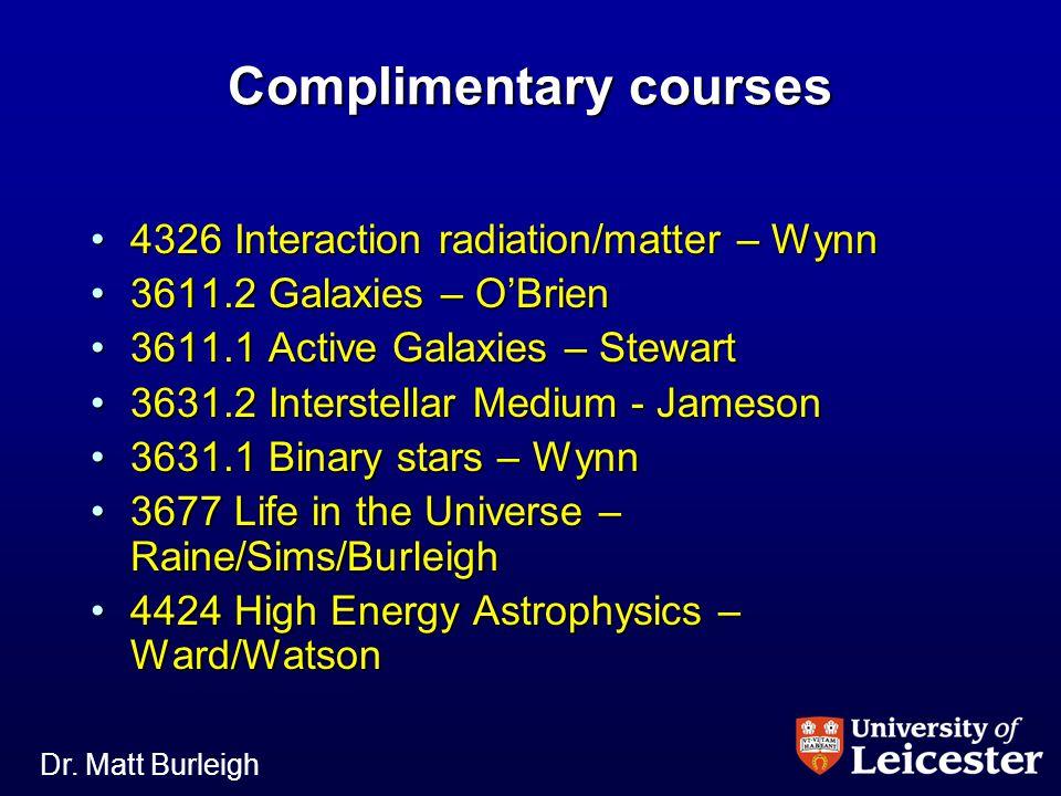 Dr. Matt Burleigh Complimentary courses 4326 Interaction radiation/matter – Wynn4326 Interaction radiation/matter – Wynn 3611.2 Galaxies – O'Brien3611