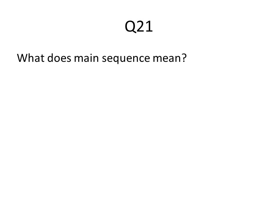 Q21 What does main sequence mean?