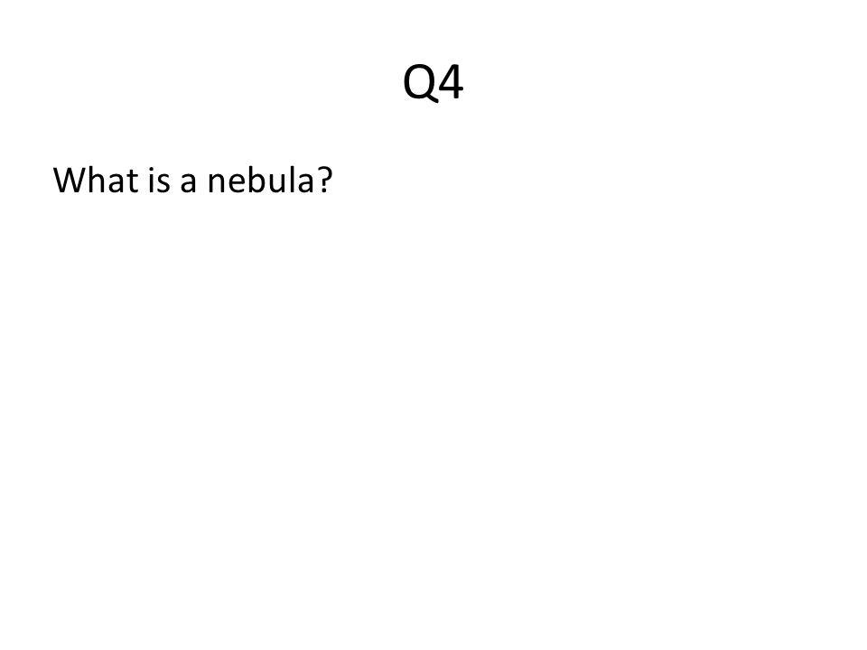 Q4 What is a nebula?