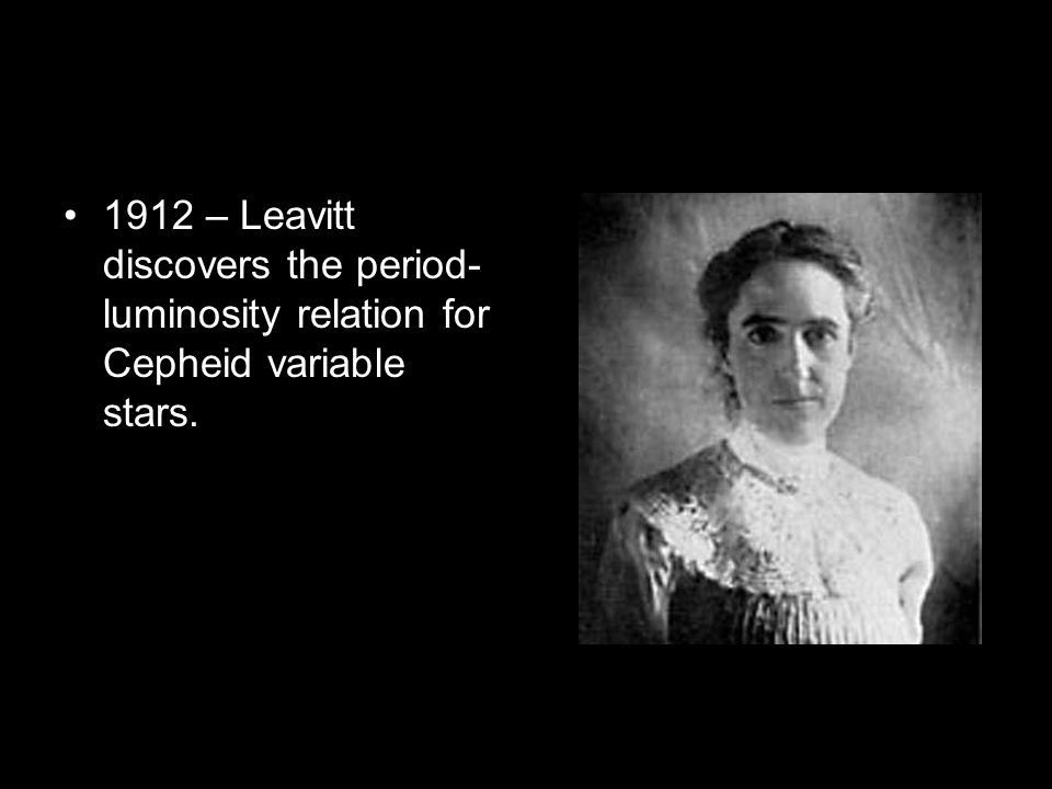 1912 – Leavitt discovers the period- luminosity relation for Cepheid variable stars.