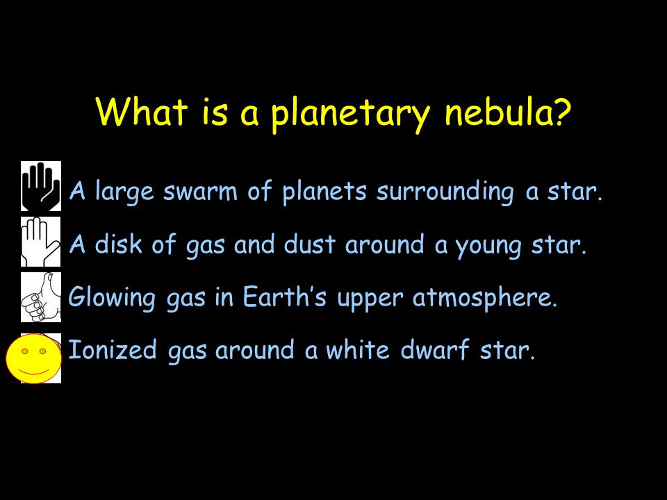 What is a planetary nebula.(1)A large swarm of planets surrounding a star.