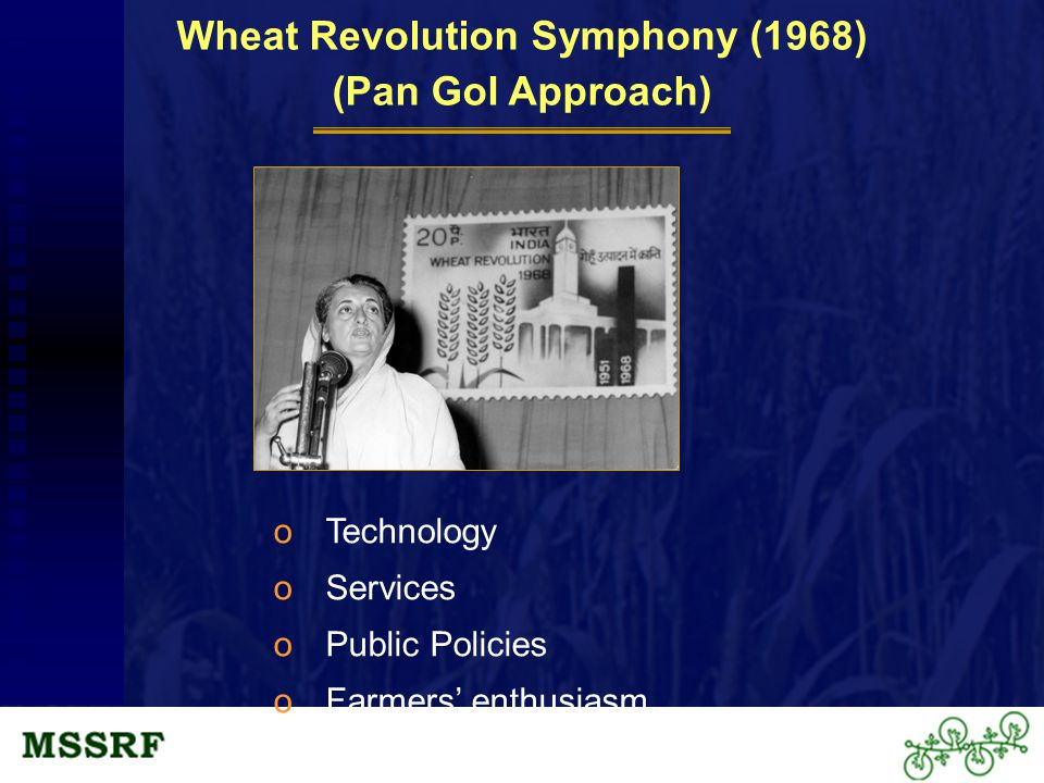 Wheat Revolution Symphony (1968) (Pan GoI Approach) oTechnology oServices oPublic Policies oFarmers' enthusiasm