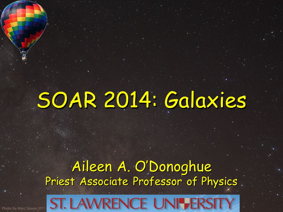SOAR 2014: Galaxies Aileen A. O'Donoghue Priest Associate Professor of Physics