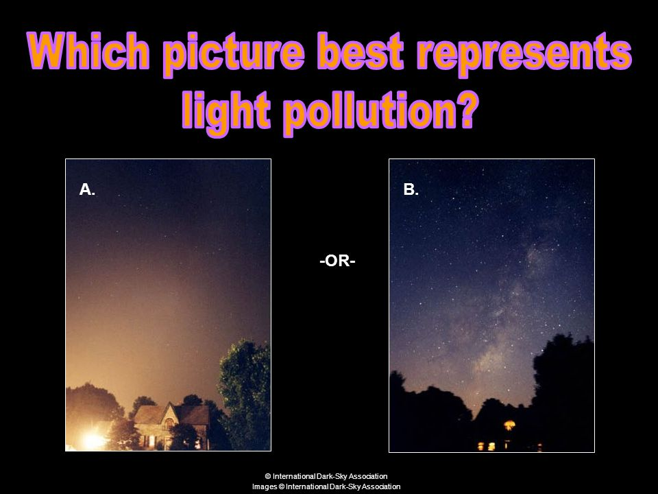 A.B. -OR- © International Dark-Sky Association Images © International Dark-Sky Association