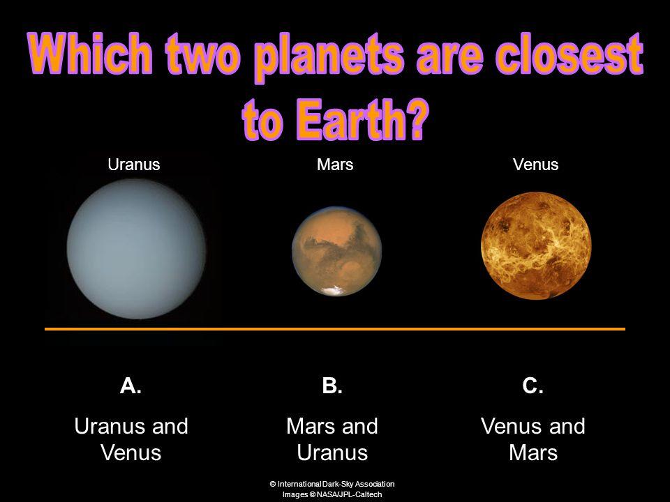 UranusMarsVenus A. Uranus and Venus B. Mars and Uranus C.