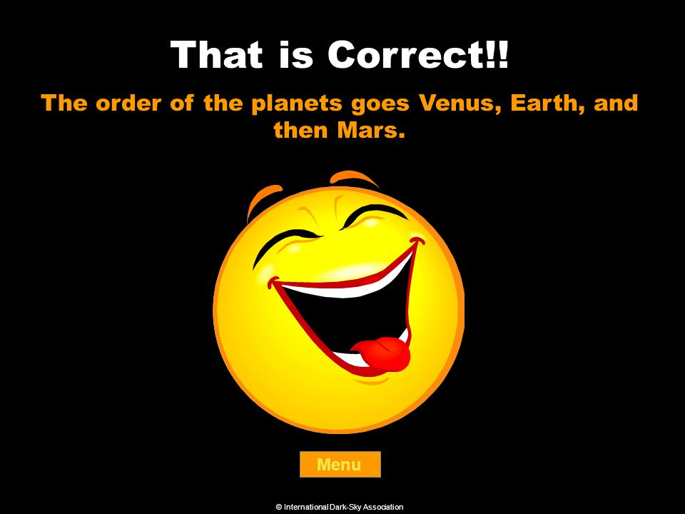 That is Correct!. Menu The order of the planets goes Venus, Earth, and then Mars.