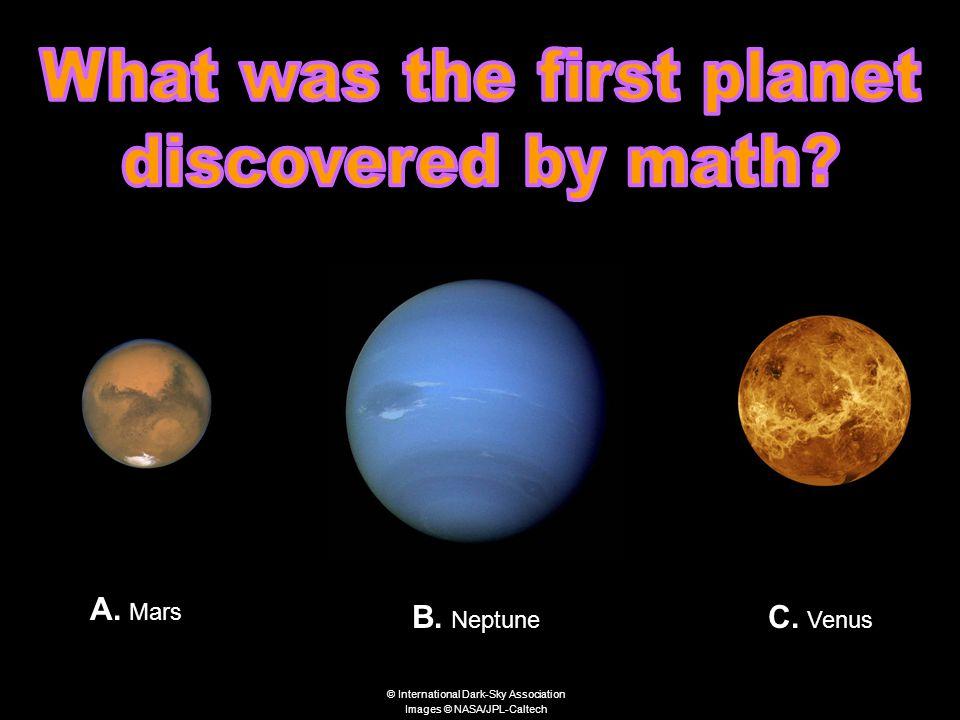 B. Neptune A. Mars C. Venus © International Dark-Sky Association Images © NASA/JPL-Caltech