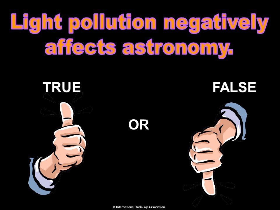 TRUE OR FALSE © International Dark-Sky Association