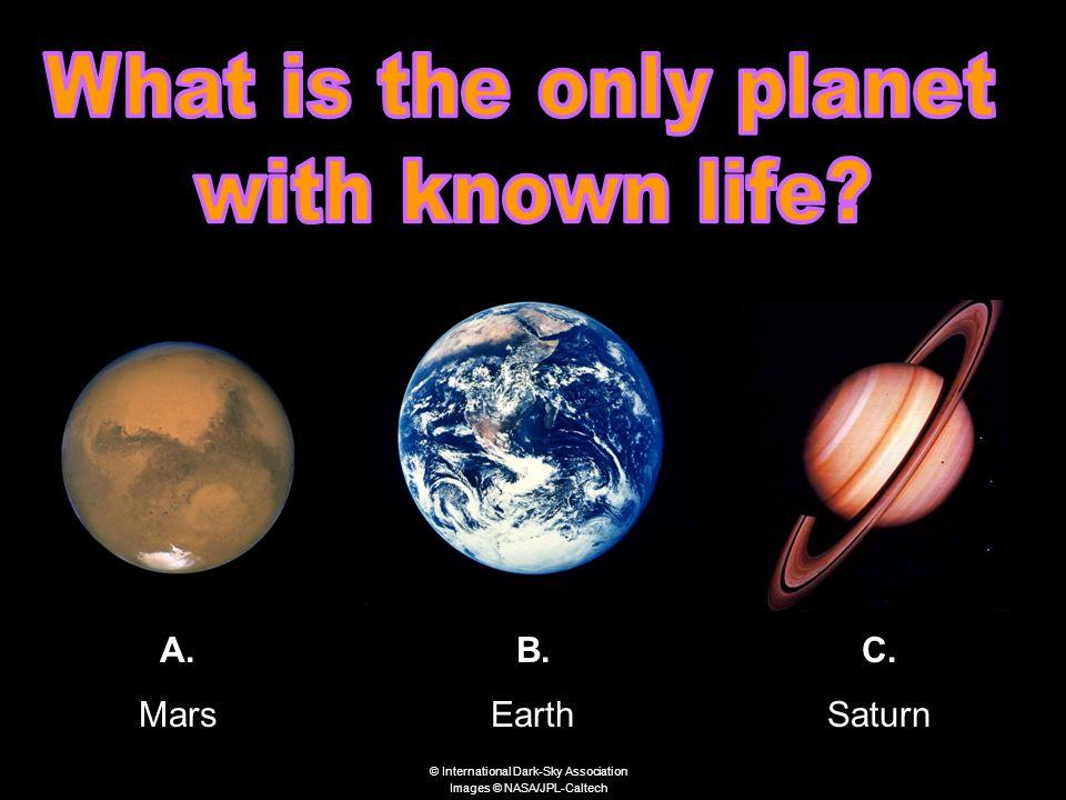 A. Mars B. Earth C. Saturn © International Dark-Sky Association Images © NASA/JPL-Caltech